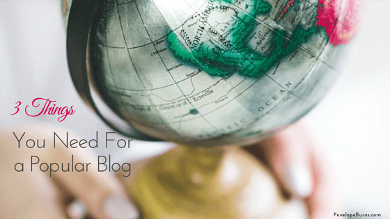 3 Things You Need For a Popular Blog