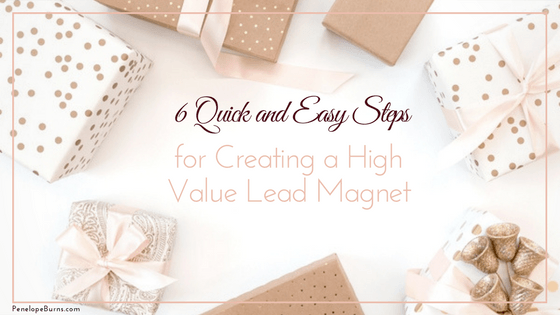 6 Quick and Easy Steps for Creating a High Value Lead Magnet