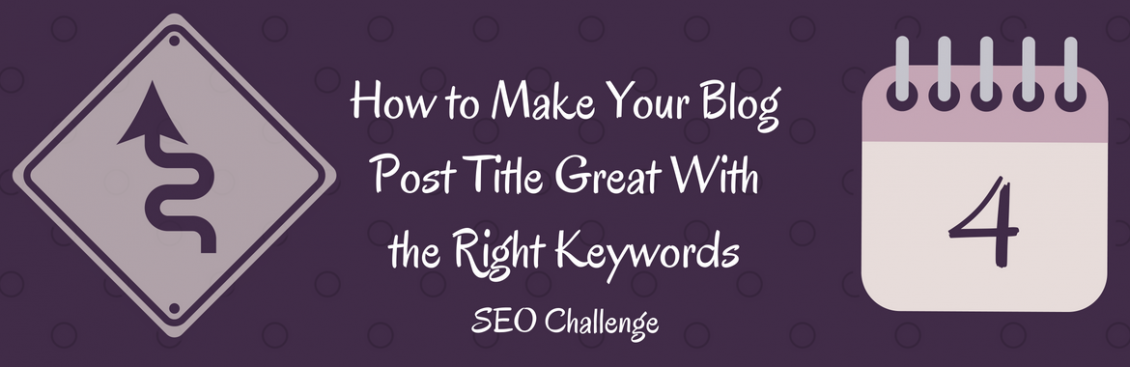 How to Make Your Blog Post Title Great With the Right Keywords
