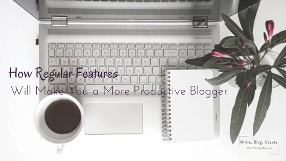 See How Regular Features Will Make You a More Productive Blogger