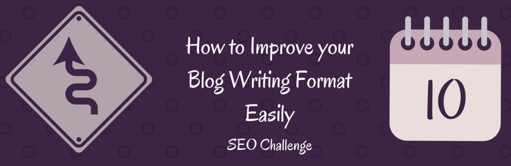 How to Improve your Blog Writing Format Easily