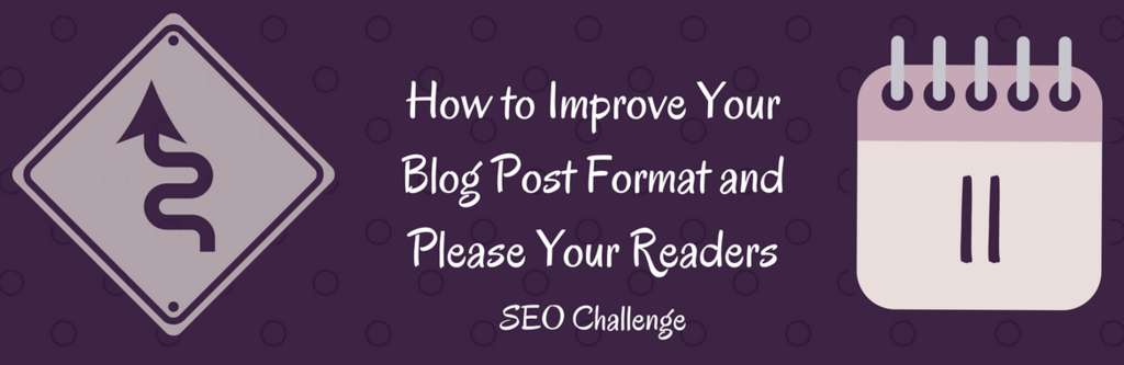 How to Improve Your Blog Post Format and Please Your Readers