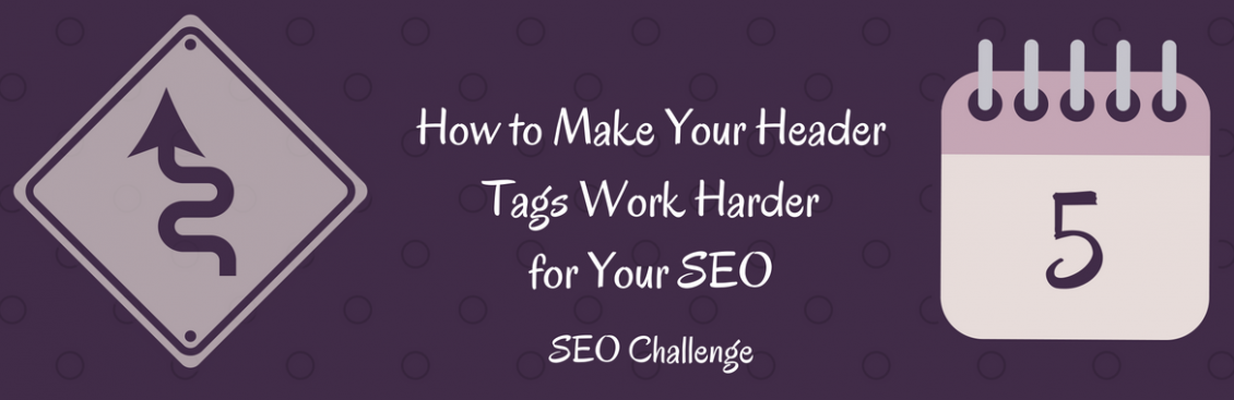 How to Make Your Header Tags Work Harder for Your SEO