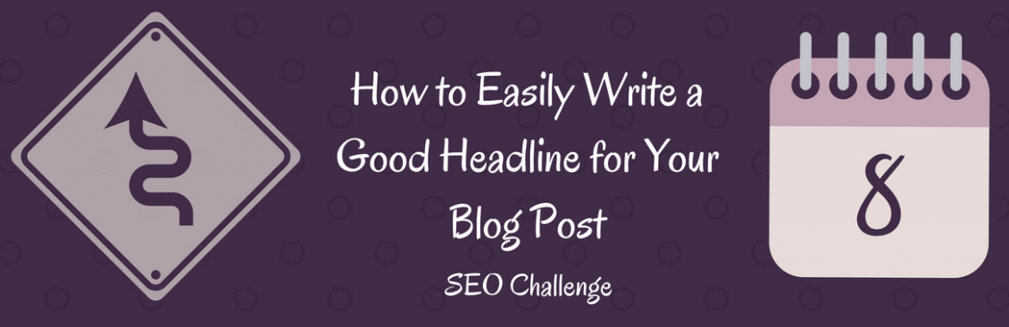 How to Easily Write a Good Headline for Your Blog Post