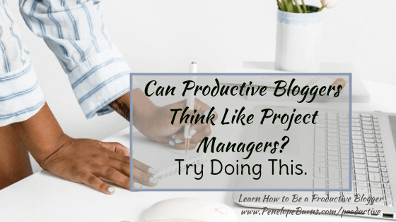 Can Productive Bloggers Think Like Project Managers